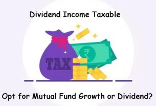 Dividend Income Taxable – Should you switch to Mutual Fund Growth Option?
