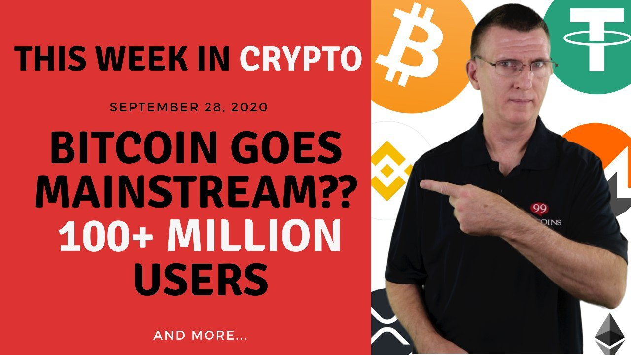 Bitcoin Goes Mainstream?? 100+ Million Users   This Week in Crypto – Sep 28, 2020