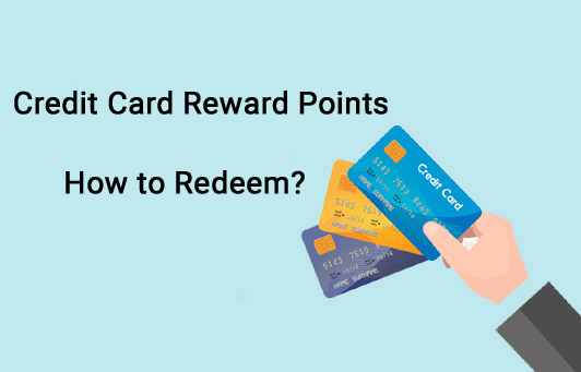 Credit card reward points – How to earn and redeem?