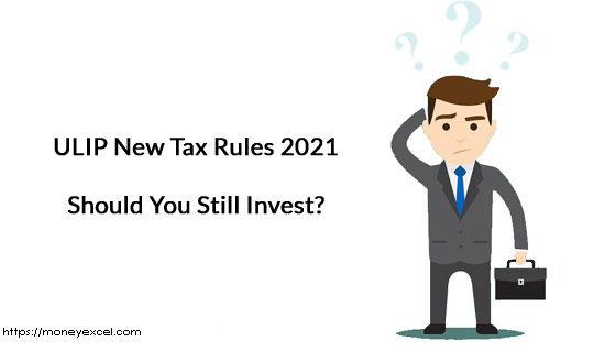 ULIP Tax Rules 2021 – Should you still invest?
