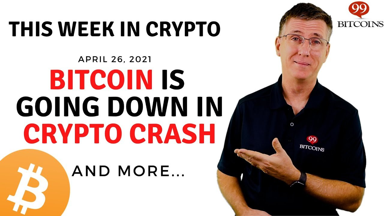 Bitcoin Is Going Down in Crypto Crash | This Week in Crypto – Apr 26, 2021